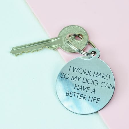 I Work Hard So My Dog Can Have A Better Life Keytag
